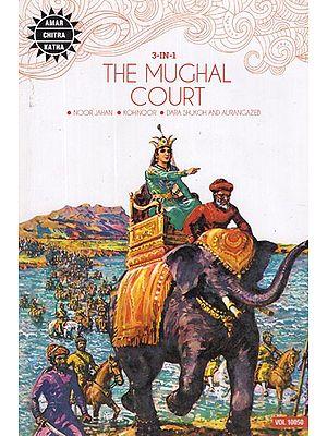 The Mughal Court: Noor Jahan, Kohinoor, Dara Shukoh and Aurangazeb (3 in 1 Comic)