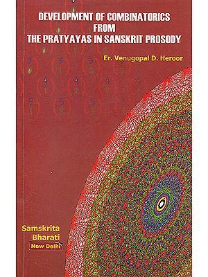 Development of Combinatiorics from The Pratyayas in Sanskrit Prosody