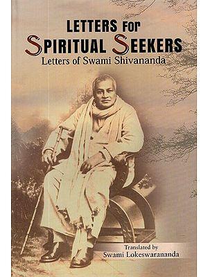 Letters for Spiritual Seekers (Letters of Swami Shivananda and Apostle of Sri Ramakrishna)