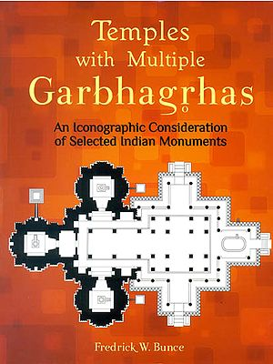 Temples with Multiple Garbhagrhas (An Iconographic Consideration of Selected Indian Monuments)