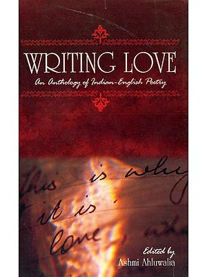 Writing Love: An Anthology of Indian - English Poetry