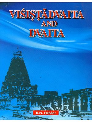 Visistadvaita and Dvaita (A Systematic and Comparative Study of the Two Schools of Vedanta)