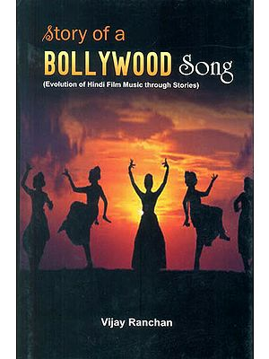 Story of a Bollywood Song: Evolution of Hindi Film Music Through Stories (With CD inside)