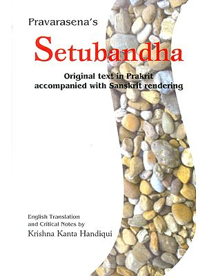 Setubandha (Original Text in Prakrit Accompanied with Sanskrit Rendering)