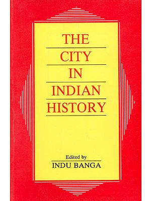 The City In Indian History (Urban Demography, Society and Politics)