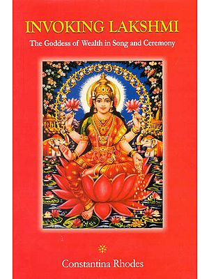 Invoking Lakshmi (The Goddess of Wealth in Song and Ceremony)