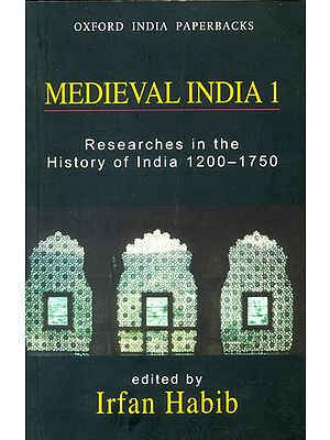 Medieval India 1 (Researches in The History of India 1200-1750)