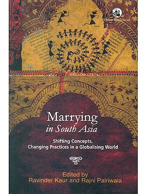Marrying in South Asia (Shifting Concepts Changing Practices in a Globalising World)