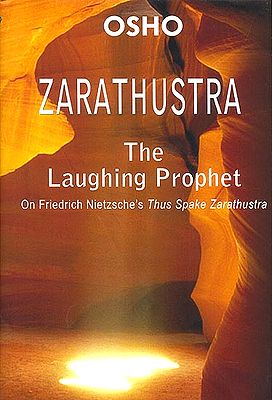 Zarathustra: The Laughing Prophet (On Friedrich Nietzsch's Thus Spake Zarathustra)
