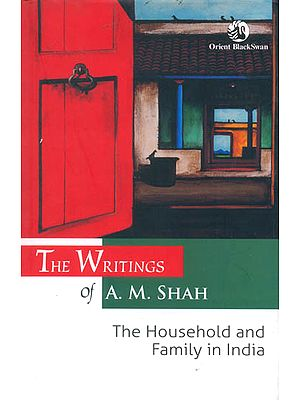 The Writings of A. M. Shah The Household and Family in India