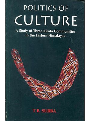 Politics of Culture (A Study of Three Kirata Communities in the Eastern Himalayas)