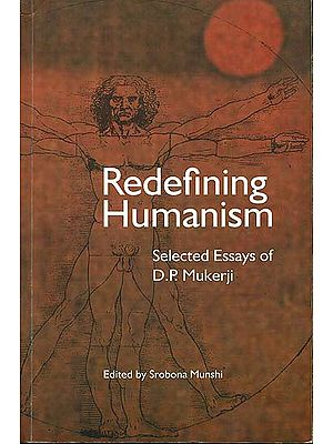 Redefining Humanism (Selected Essays of D.P. Mukerji)