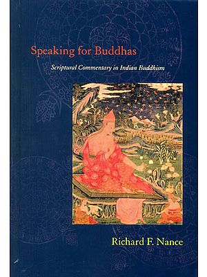 Speaking for Buddhas (Scriptural Commentary in Indian Buddhism)