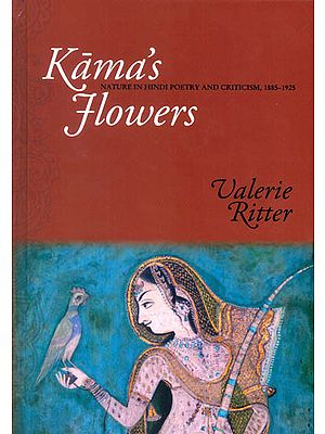 Kama's Flowers (Nature in Hindi Poetry and Criticism, 1885-1925)