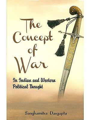 The Concept of War (In Indian and Western Political Thought)