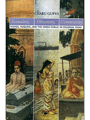 Sexuality, Obscenity, Community (Women, Muslims, and The Hindu Public in Colonial India)