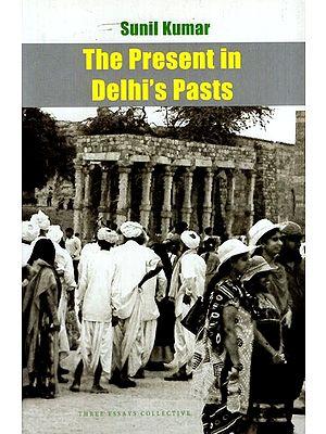 The Present in Delhi's Pasts