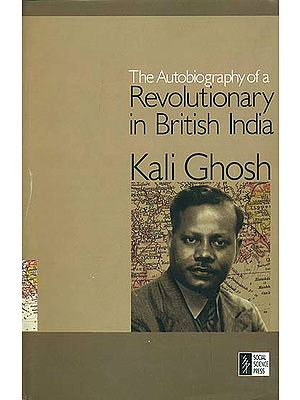 The Autobiography of a Revolutionary in British India