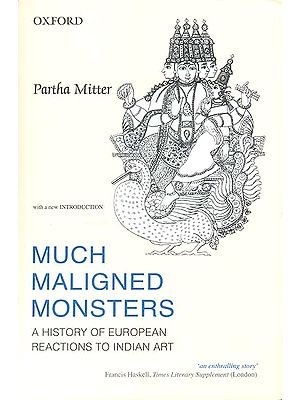 Much Maligned Monsters (A History of European Reactions to Indian Art)