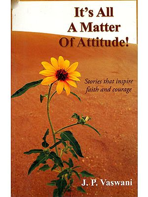 It's All a Matter of Attitude! (Stories That Inspire Faith and Courage)