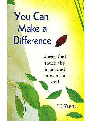 You Can Make a Difference (Stories That Touch The Heart and Enliven The Soul)