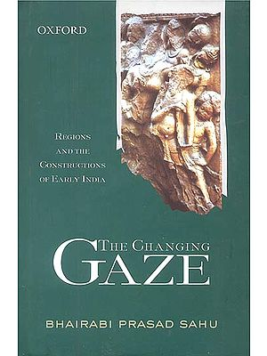The Changing Gaze: Regions and the Constructions of Early India