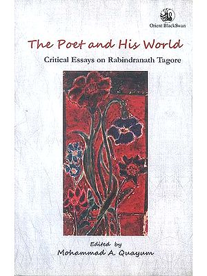 The Poet and His World (Critical Essays on Rabindranath Tagore)