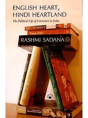English Heart, Hindi Heartland (The Political Life of Literature in India)