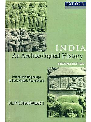 India an Archaeological History (Palaeolithic Beginnings to Early Historic Foundations)