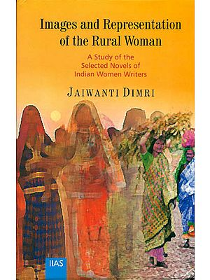 Images and Representation of the Rural Woman (A Study of the Selected Novels of Indian Women Writers )