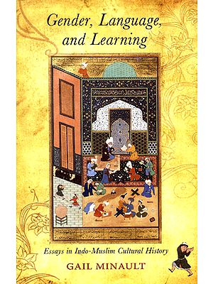 Gender, Language, and Learning (Essays in Indo-Muslim Cultural History)