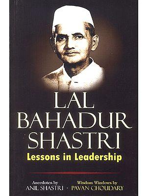 Lal Bahadur Shastri (Lessons in Leadership)