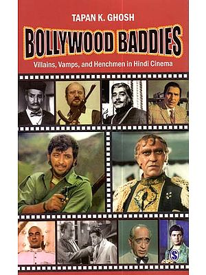 Bollywood Baddies (Villains, Vamps and Henchmen in Hindi Cinema)