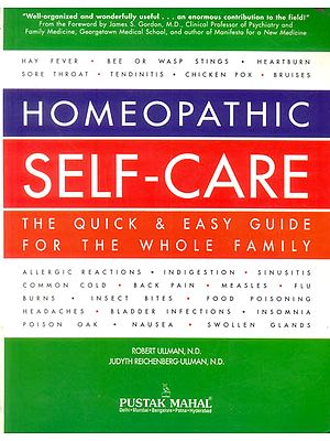 Homeopathic Self-Care (The Quick & Easy Guide For The Whole Family)