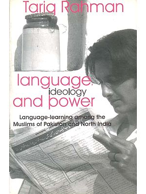 Language, Ideology and Power (Language-Learning Among The Muslims of Pakistan and North India)