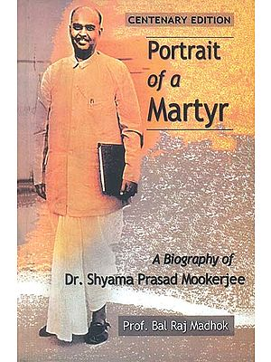 Portrait of a Martyr (A Biography of Dr. Shyama Prasad Mookerji)