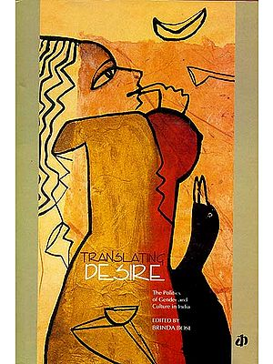 Translating Desire (The Politics of Gender and Culture in India)