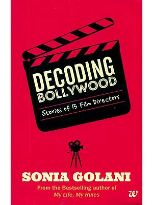 Decoding Bollywood (Stories of 15 Film Directors)