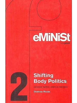 Shifting Body Politics (Gender, Nation, State in Pakistan)