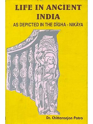 Life in Ancient India (As Depicted in The Digha-Nikaya): An Old Book
