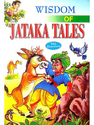 Wisdom of Jataka Tales (Collection of Stories Related to The Previous Births of Lord Buddha)