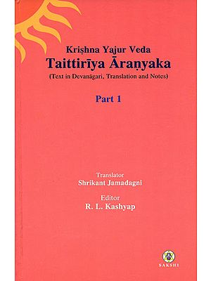 Taittiriya Aranyaka: Krishna Yajur Veda (Text in Devanagari Translation and Notes)