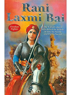 Rani Laxmi Bai (The Valiant Queen Who Defied The British to Live by Sword and Die by Sword)