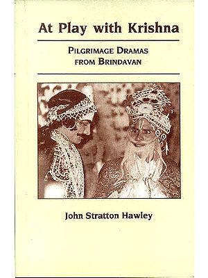 At Play with Krishna (Pilgrimage Dramas From Brindavan)