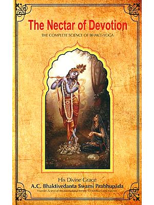 The Nectar of Devotion (The Complete Science of Bhakti - Yoga)