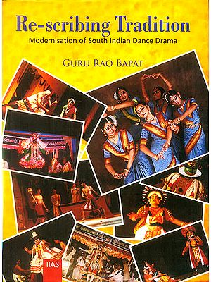 Re-scribing Tradition (Modernisation of South Indian Dance Drama)