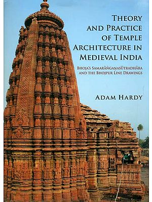 Theory and Practice of Temple Architecture in Medieval India (Bhoja's Samaranganasutradhara and the Bhojpur Line Drawings)