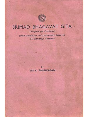 Srimad Bhagavat Gita (With Translation and Commentary Based on Sri Ramanuja Darsana): An Old and Rare Book