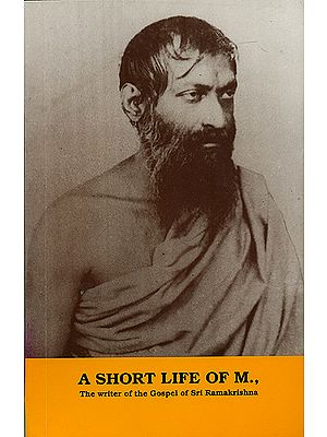 A Short Life of M. (The Writer of The Gospel of Sri Ramakrishna)