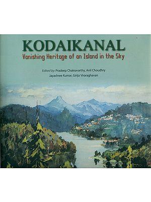 Kodaikanal (Vanishing Heritage of An Island in The Sky)